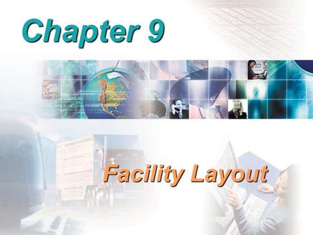 Chapter 9 Facility Layout. Objectives of Facility Layout Minimize material handling costs Utilize space efficiently Utilize labor efficiently Eliminate.