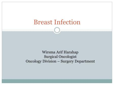 Breast Infection Wirsma Arif Harahap Surgical Oncologist Oncology Division – Surgery Department.