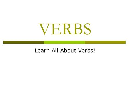 VERBS Learn All About Verbs!. Action and Being Verbs A verb is a word used to express action or being. The moon travels around the earth. (action) The.