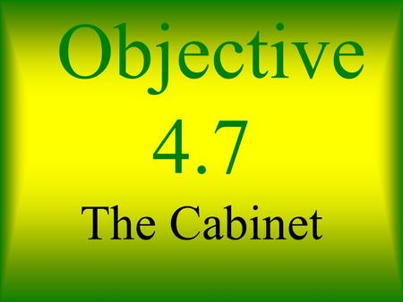 Objective 4.7 The Cabinet. Objective 4.7 how do cabinet departments and federal agencies, help to carry out the laws?