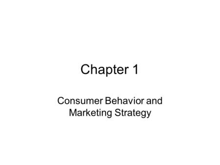 Chapter 1 Consumer Behavior and Marketing Strategy.