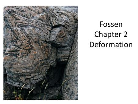 Fossen Chapter 2 Deformation. Components of deformation, displacement field, and particle paths.