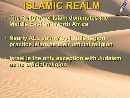 ISLAMIC REALM The Religion of Islam dominates the Middle East and North Africa Nearly ALL countries in this region practice Islam as their official religion.