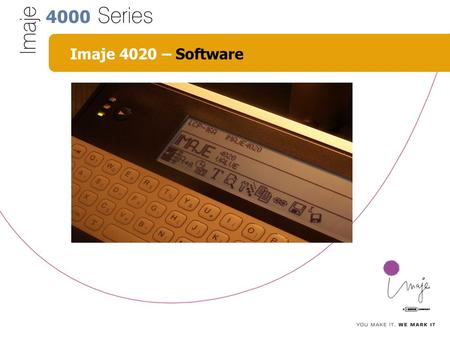 4000 Imaje 4020 – Software. 4000 Imaje 4020 – Content ■ Content of Chapter Software: 1. Flash Up 2. Netcenter 3. FTP 4. Active X 5. XCL commands 6. Exercise.