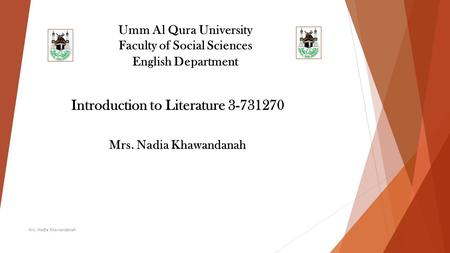 Umm Al Qura University Faculty of Social Sciences English Department Introduction to Literature 3-731270 Mrs. Nadia Khawandanah.