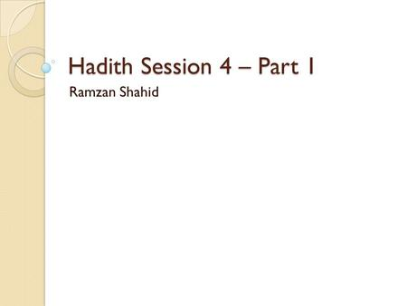 "Hadith Session 4 – Part 1 Ramzan Shahid. Hadith ""Do not backbite the Muslims or seek their faults, for whoever seeks their faults, then Allah will seek."