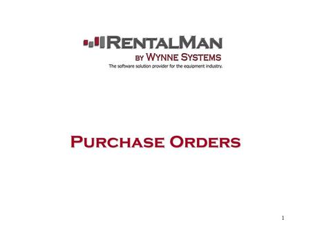 1 Purchase Orders. 2 RentalMan: Main Menu There are multiple ways to enter into the Purchase Order Menu. First: From the WYNNE Systems Main Menu, select.