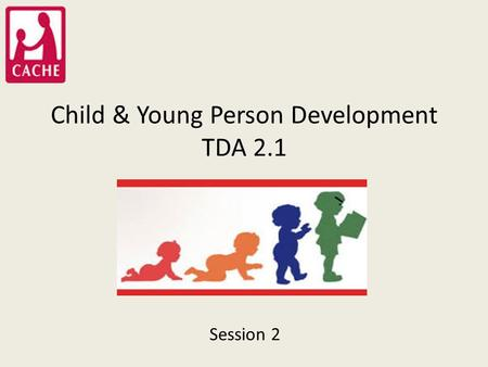 Child & Young Person Development TDA 2.1 Session 2.