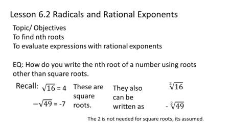 Lesson 6.2 Radicals and Rational Exponents Topic/ Objectives To find nth roots To evaluate expressions with rational exponents EQ: How do you write the.