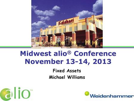 Midwest alio ® Conference November 13-14, 2013 Fixed Assets Michael Williams.