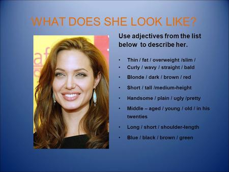WHAT DOES SHE LOOK LIKE? Use adjectives from the list