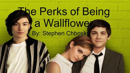 The Perks of Being a Wallflower By: Stephen Chbosky.