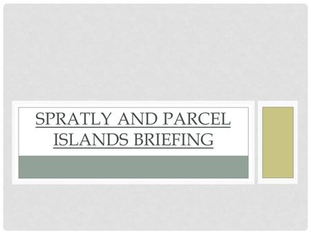 SPRATLY AND PARCEL ISLANDS BRIEFING. WHAT IS AT STAKE? The Spratly and Parcel Islands are a group of several thousand islands/atolls in the South China.