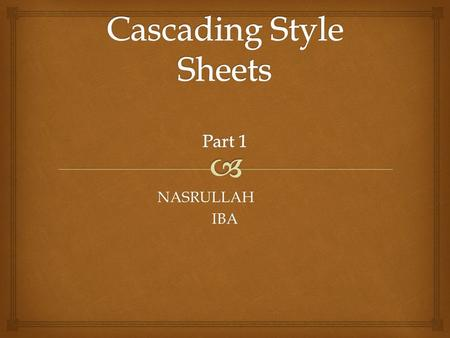 NASRULLAHIBA.  It is time to take your web designing skills to the next level with Cascading Style Sheets (CSS). They are a way to control the look and.