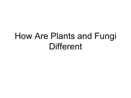 How Are Plants and Fungi Different. Which is the plant? Which is the fungus?