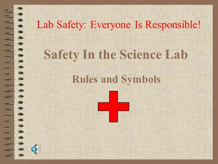 Safety In the Science Lab Rules and Symbols Lab Safety: Everyone Is Responsible!