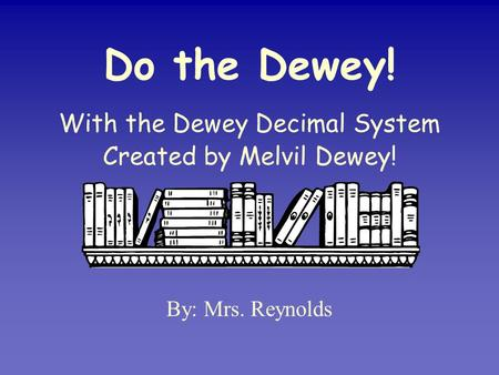 Do the Dewey! With the Dewey Decimal System Created by Melvil Dewey!