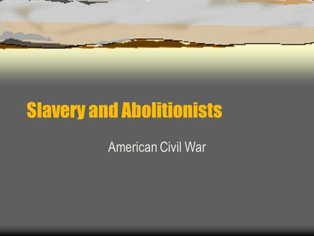 Slavery and Abolitionists American Civil War. Slavery.
