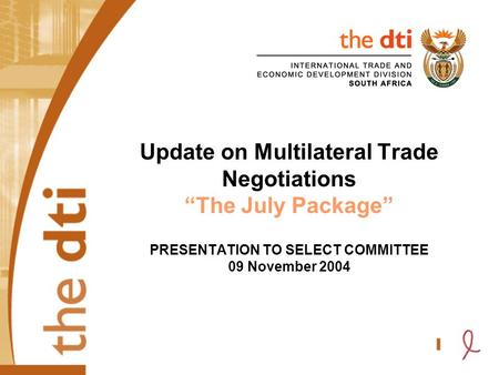 "Update on Multilateral Trade Negotiations ""The July Package"" PRESENTATION TO SELECT COMMITTEE 09 November 2004."