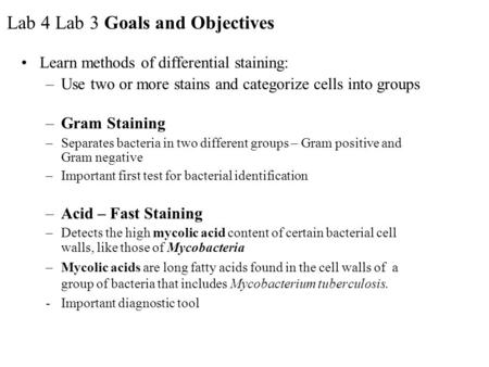 Lab 4 Lab 3 Goals and Objectives Learn methods of differential staining: –Use two or more stains and categorize cells into groups –Gram Staining –Separates.
