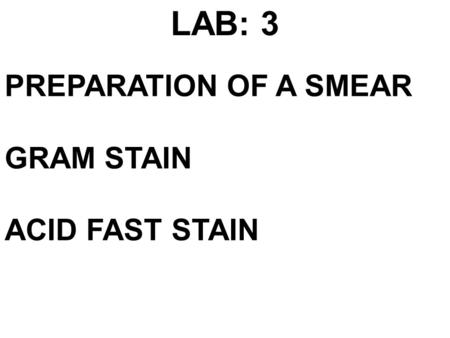 PREPARATION OF A SMEAR GRAM STAIN ACID FAST STAIN LAB: 3.