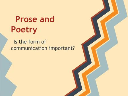 Prose and Poetry Is the form of communication important?