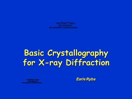 Basic Crystallography for X-ray Diffraction Earle Ryba.