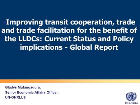 UN-OHRLLS Improving transit cooperation, trade and trade facilitation for the benefit of the LLDCs: Current Status and Policy implications - Global Report.