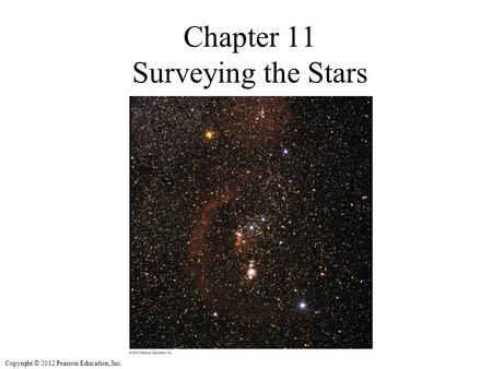 Copyright © 2012 Pearson Education, Inc. Chapter 11 Surveying the Stars.