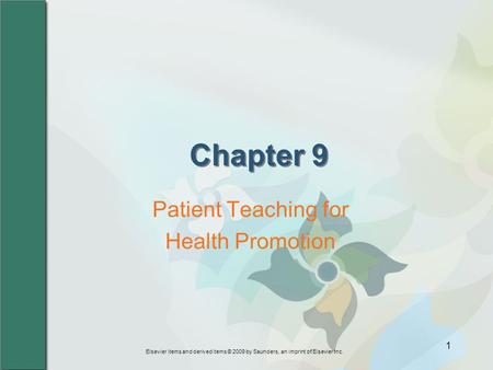 Elsevier items and derived items © 2009 by Saunders, an imprint of Elsevier Inc. 1 Chapter 9 Patient Teaching for Health Promotion.