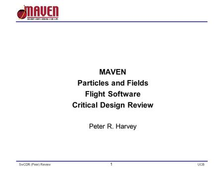 SwCDR (Peer) Review 1 UCB MAVEN Particles and Fields Flight Software Critical Design Review Peter R. Harvey.