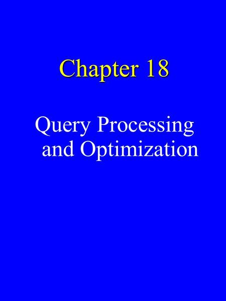 Chapter 18 Query Processing and Optimization. Chapter Outline u Introduction. u Using Heuristics in Query Optimization –Query Trees and Query Graphs –Transformation.