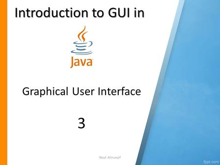 Introduction to GUI in 1 Graphical User Interface 3 Nouf Almunyif.