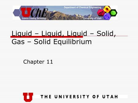 Liquid – Liquid, Liquid – Solid, Gas – Solid Equilibrium Chapter 11.