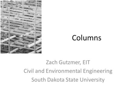 Columns Zach Gutzmer, EIT Civil and Environmental Engineering South Dakota State University.