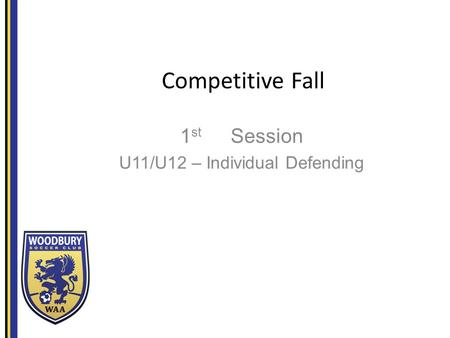 Competitive Fall 1 st Session U11/U12 – Individual Defending.