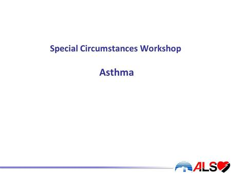 Special Circumstances Workshop Asthma. Learning outcomes By the end of this session the candidate will: Understand how to assess and treat the patient.