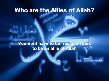 Who are the Allies of Allah? You dont have to be free of all sins to be an allie of Allah.