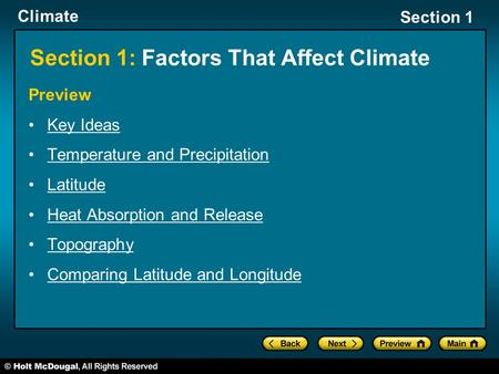 Climate Section 1 Section 1: Factors That Affect Climate Preview Key Ideas Temperature and Precipitation Latitude Heat Absorption and Release Topography.