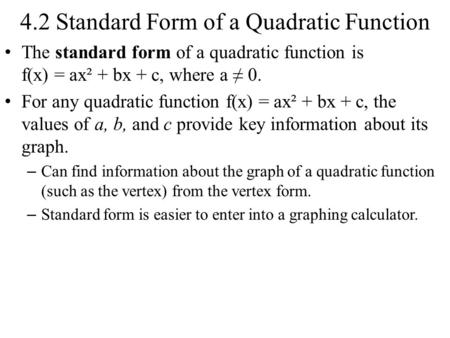 4.2 Standard Form of a Quadratic Function The standard form of a quadratic function is f(x) = ax² + bx + c, where a ≠ 0. For any quadratic function f(x)