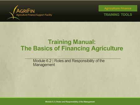 Training Manual: The Basics of Financing Agriculture Module 6.2 | Roles and Responsibility of the Management.
