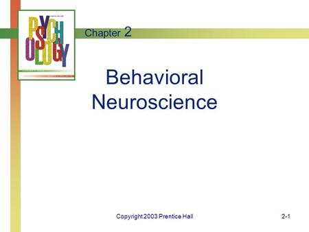 Copyright 2003 Prentice Hall2-1 Behavioral Neuroscience Chapter 2.