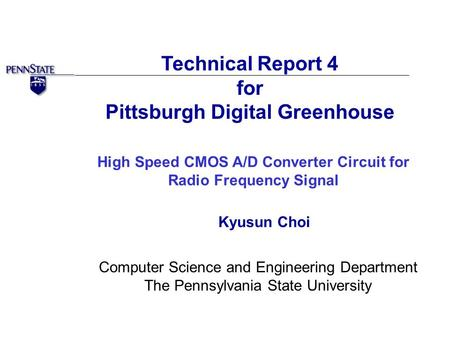Technical Report 4 for Pittsburgh Digital Greenhouse High Speed CMOS A/D Converter Circuit for Radio Frequency Signal Kyusun Choi Computer Science and.