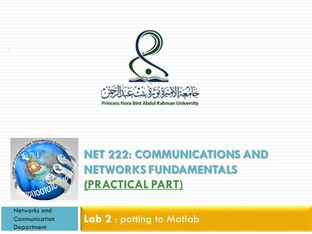 NET 222: COMMUNICATIONS AND NETWORKS FUNDAMENTALS ( NET 222: COMMUNICATIONS AND NETWORKS FUNDAMENTALS (PRACTICAL PART) Lab 2 : potting to Matlab Networks.