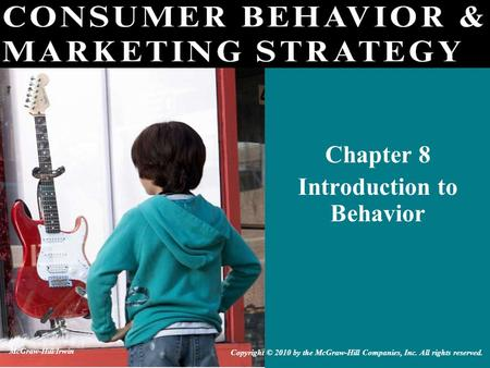 Chapter 8 Introduction to Behavior Copyright © 2010 by the McGraw-Hill Companies, Inc. All rights reserved. McGraw-Hill/Irwin.