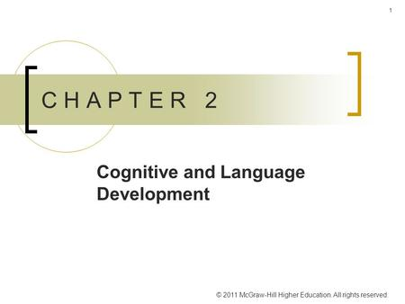 © 2009 McGraw-Hill Higher Education. All rights reserved. 1 C H A P T E R 2 Cognitive and Language Development © 2011 McGraw-Hill Higher Education. All.