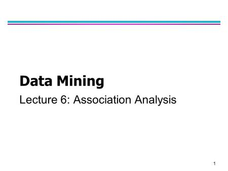 1 Data Mining Lecture 6: Association Analysis. 2 Association Rule Mining l Given a set of transactions, find rules that will predict the occurrence of.