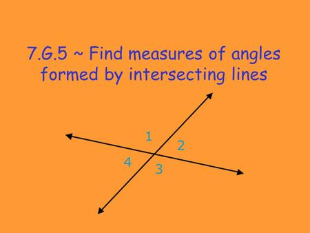 7.G.5 ~ Find measures of angles formed by intersecting lines.