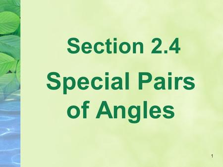 1 Section 2.4 Special Pairs of Angles. 2 Adjacent Angles A pair of angles with a shared vertex and common side but do not have overlapping interiors.vertex.