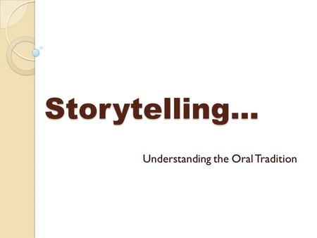 Storytelling... Understanding the Oral Tradition.